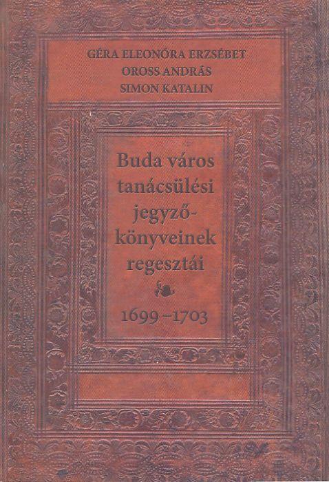 Géra: Buda város tanácsülési jegyzőkönyveinek regesztái 1699-1703